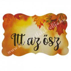 """Dekor tábla, téglalap, hullámos szélű """"Itt az ősz"""" felirattal, 7,5x4,7 cm"""