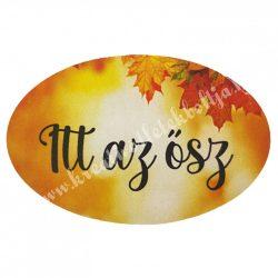 """Dekor tábla, ovális """"Itt az ősz"""" felirattal, 7,5x5 cm"""