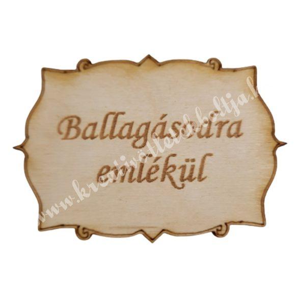 Fatábla Ballagásodra emlékül, 7x4,5 cm